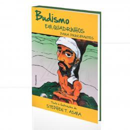 BUDISMO EM QUADRINHOS PARA PRINCIPIANTES|STEPHEN T. ASMA  -  PENSAMENTO