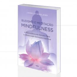 BUDISMO E MEDITAÇÃO - NEUROCIÊNCIA DA ATENÇÃO PLENA E BUSCA PELA ILUMINAÇÃO ESPIRITUAL|JAMES KINGSLAND - CULTRIX