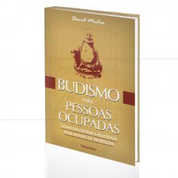 BUDISMO PARA PESSOAS OCUPADAS - A FELICIDADE NUM MUNDO DE INCERTEZAS|DAVID MICHIE  -  PENSAMENTO
