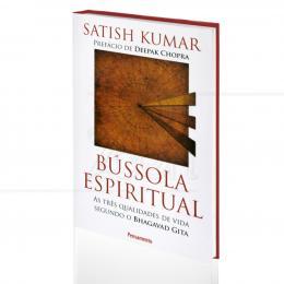 BÚSSOLA ESPIRITUAL - AS TRÊS QUALIDADES DE VIDA SEGUNDO O BHAGAVAD GITA|SATISH KUMAR  -  PENSAMENTO