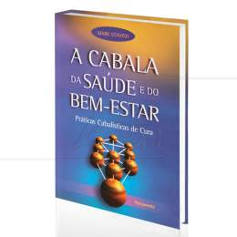 CABALA DA SAÚDE E DO BEM-ESTAR, A - PRÁTICAS CABALÍSTICAS DE CURA|MARK STAVISH  -  PENSAMENTO