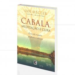 CABALA, MEDITAÇÃO E CURA - GUIA DE ORAÇÕES, PRÁTICAS E RITUAIS|IAN MECLER - RECORD