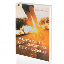 CAMINHADA PARA O CONDICIONAMENTO FÍSICO E ESPIRITUAL, A|CAROLYN SCOTT KORTGE  -  CULTRIX