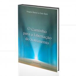 CAMINHO PARA A LIBERTAÇÃO DO SOFRIMENTO, O|ANGELA MARIA LA SALA BATÀ  -  PENSAMENTO