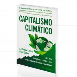 CAPITALISMO CLIMÁTICO - LIDERANÇA PARA UM CRESCIMENTO ECONÔMICO SUSTENTÁVEL|L. HUNTER LOVINS & BOYD COHEN  -  CULTRIX