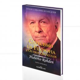 CATECISMO DA FILOSOFIA E OUTROS OPÚSCULOS|HUBERTO ROHDEN  -  MARTIN CLARET