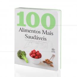 100 ALIMENTOS MAIS SAUDÁVEIS - 100 RECEITAS NUTRITIVAS|PARRAGON BOOKS  -  DCL