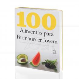 100 ALIMENTOS PARA PERMANECER JOVEM - 100 RECEITAS QUE COMBATEM O ENVELHECIMENTO|PARRAGON BOOKS  -  DCL