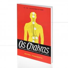 CHAKRAS, OS - OS CENTROS MAGNÉTICOS VITAIS DO SER HUMANO|C. W. LEADBEATER  -  PENSAMENTO