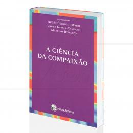 CIÊNCIA DA COMPAIXÃO, A|AUSIÀS CEBOLLA I MARTÍ, JAVIER GARCÍA CAMPAYO & MARCELO DEMARZO - PALAS ATHENA