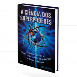CIÊNCIA DOS SUPERPODERES, A - FICÇÃO E REALIDADE SOBRE OS PODERES E PROEZAS DOS HERÓIS, ANTI-HERÓIS E VILÕES DOS QUADRINHOS|JUAN SCALITER  -  CULTRIX