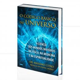 CÓDIGO BÁSICO DO UNIVERSO, O - A CIÊNCIA DOS MUNDO INVISÍVEIS NA FÍSICA, MEDICINA|MASSIMO CITRO  -  CULTRIX