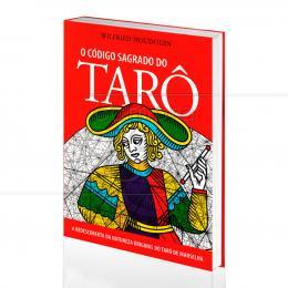 CÓDIGO SAGRADO DO TARÔ, O  - A REDESCOBERTA DA NATUREZA ORIGINAL DO TARÔ DE MARSELHA|WILFRIED HOUDOUIN  -  PENSAMENTO