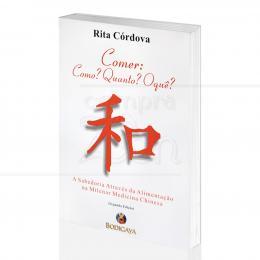 COMER: COMO? QUANTO? O QUÊ? - A SABEDORIA ATRAVÉS DA ALIMENTAÇÃO NA MILENAR MEDICINA CHINESA|RITA CÓRDOVA  -  BODIGAYA