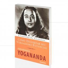 COMO DESPERTAR SEU VERDADEIRO POTENCIAL|PARAMHANSA YOGANANDA - PENSAMENTO
