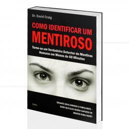 COMO IDENTIFICAR UM MENTIROSO - TORNE-SE UM DETECTOR DE MENTIRAS HUMANO|DAVID CRAIG  -  CULTRIX