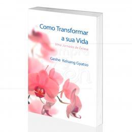 COMO TRANSFORMAR A SUA VIDA - UMA JORNADA DE ÊXTASE|GESHE KELSANG GYATSO - THARPA BRASIL