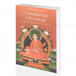 COMPAIXÃO UNIVERSAL - SOLUÇÕES INSPIRADORAS PARA TEMPOS DIFÍCEIS|GESHE KELSANG GYATSO  -  THARPA BRASIL