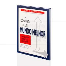 CONQUISTA DE UM MUNDO MELHOR, A - UMA QUESTÃO DE ESCOLHA CONSCIENTE|JOHN E. RENESCH  -  CULTRIX