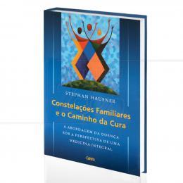 CONSTELAÇÕES FAMILIARES E O CAMINHO DA CURA - UMA PERSPECTIVA DA MEDICINA INTEGRAL|STEPHAN HAUSNER  -  CULTRIX