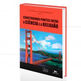 CONSTRUINDO PONTES ENTRE A CIÊNCIA E A RELIGIÃO|TED PETERS & GAYMON BENNETT (ORGS.)  -  UNESP