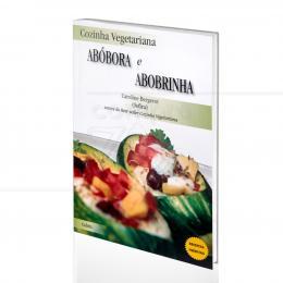 COZINHA VEGETARIANA - ABÓBORA E ABOBRINHA|CAROLINE BERGEROT  -  CULTRIX