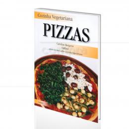 COZINHA VEGETARIANA - PIZZAS|CAROLINE BERGEROT  -  CULTRIX
