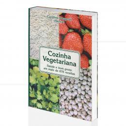 COZINHA VEGETARIANA - SAÚDE E BOM GOSTO EM MAIS DE 670 RECEITAS|CAROLINE BERGEROT  -  CULTRIX