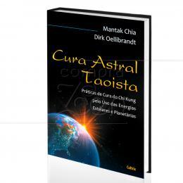 CURA ASTRAL TAOISTA - PRÁTICAS DE CURA DO CHI KUNG|MANTAK CHIA DIRK OELLIBRANDT  -  CULTRIX