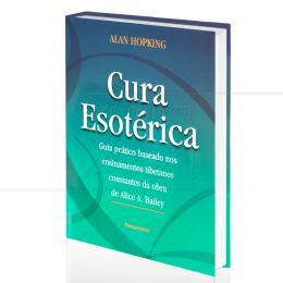 CURA ESOTÉRICA - GUIA PRÁTICO DOS ENSINAMENTOS TIBETANOS POR ALICE A. BAILEY|ALAN HOPKING  -  PENSAMENTO