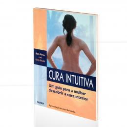 CURA INTUITIVA - UM GUIA PARA A MULHER DESCOBRIR A CURA INTERIOR|BETH MORAN & KATHY SCHULTZ  -  CULTRIX