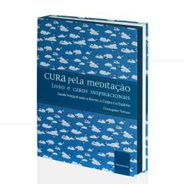 CURA PELA MEDITAÇÃO - SAÚDE PARA A MENTE, CORPO E ESPÍRITO (INCLUI 36 CARTAS)|CHRISTOPHER TITMUSS  -  PENSAMENTO