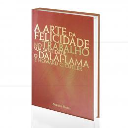 ARTE DA FELICIDADE NO TRABALHO, A|SUA SANTIDADE, O DALAI-LAMA  & HOWARD C. CUTLER  -  MARTINS FONTES