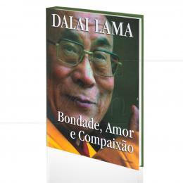 BONDADE, AMOR E COMPAIXÃO|DALAI LAMA  -  PENSAMENTO
