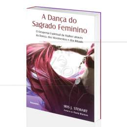 DANÇA DO SAGRADO FEMININO, A - DESPERTAR ESPIRITUAL ATRAVÉS DA DANÇA|IRIS J. STEWART  -  PENSAMENTO
