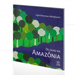 DE OLHO NA AMAZÔNIA|INGRID BIESEMEYER BELLINGHAUSEN  -  DCL