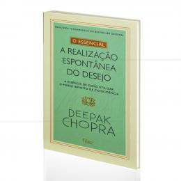 ESSENCIAL, O - A REALIZAÇÃO ESPONTÂNEA DO DESEJO|DEEPAK CHOPRA  -  ROCCO
