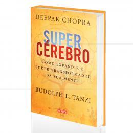 SUPERCÉREBRO - COMO EXPANDIR O PODER TRANSFORMADOR DA SUA MENTE|DEEPAK CHOPRA & RUDOLPH E. TANZI  -  ALAÚDE