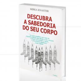 DESCUBRA A SABEDORIA DO SEU CORPO - UM GUIA COMPLETO|MIRKA KNASTER  -  CULTRIX