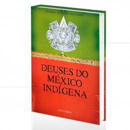 DEUSES DO MÉXICO INDÍGENA|EDUARDO NATALINO DOS SANTOS  -  PALAS ATHENA