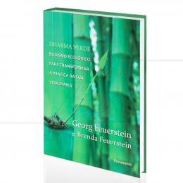 DHARMA VERDE - BUDISMO ECOLÓGICO PARA TRANSFORMAR SUA VIDA DIÁRIA|GEORG FEUERSTEIN & BRENDA FEUERSTEIN  -  PENSAMENTO
