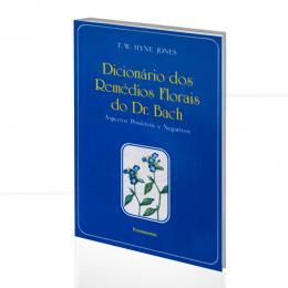 DICIONÁRIO DOS REMÉDIOS FLORAIS DO DR. BACH - ASPECTOS POSITIVOS E NEGATIVOS|T. W. HYNE JONES  -  PENSAMENTO