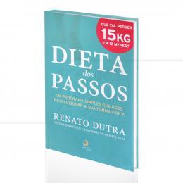 DIETA DOS PASSOS - UM PROGRAMA SIMPLES QUE PODE REVOLUCIONAR A SUA FORMA FÍSICA|RENATO DUTRA  -  LUA DE PAPEL