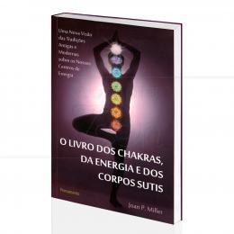 LIVRO DOS CHAKRAS, DA ENERGIA E DOS CORPOS SUTIS, O|JOAN P. MILLER  -  PENSAMENTO