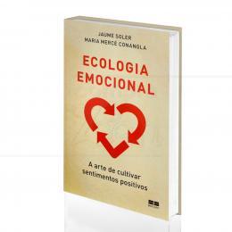 ECOLOGIA EMOCIONAL - A ARTE DE CULTIVAR SENTIMENTOS POSITIVOS|JAUME SOLER & MARIA MERCÊ CONANGLA  -  BEST SELLER