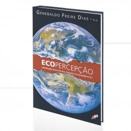 ECOPERCEPÇÃO - UM RESUMO DIDÁTICO DOS DESAFIOS SOCIOAMBIENTAIS|GENEBALDO FREIRE DIAS  -  GAIA