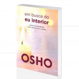 EM BUSCA DO EU INTERIOR -  HISTÓRIAS E PARÁBOLAS PARA AQUECER SEU CORAÇÃO|OSHO - CULTRIX