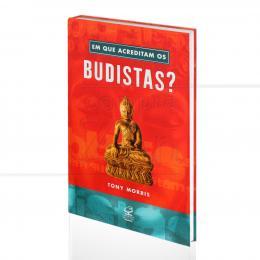 EM QUE ACREDITAM OS BUDISTAS?|TONY MORRIS  -  CIVILIZAÇÃO BRASILEIRA