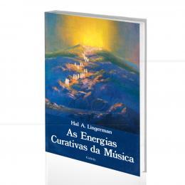 ENERGIAS CURATIVAS DA MÚSICA, AS|HAL A. LINGERMAN  -  CULTRIX