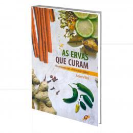 ERVAS QUE CURAM, AS - UM REENCONTRO COM A FARMACOLOGIA NATURAL|ROBERTO WEIL  -  GAIA